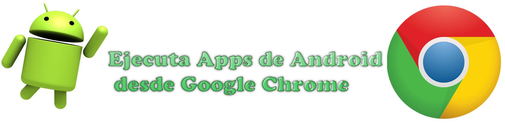 ARC welder el complemento de Chrome que permite correr aplicaciones Android en tu PC